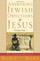 Answering Jewish Objections to Jesus: New Testament Objections: vol. 4 by Brown,