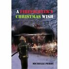 a Firefighter's Christmas Wish 9781456820664 by Michelle Perry Book