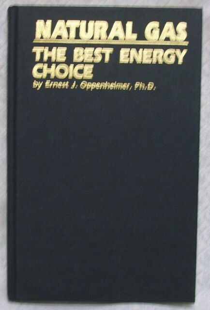 Natural Gas The Best Energy Choice  by Oppenheimer, Ernest