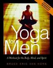 Yoga for Men : A Workout for the Body, Mind, and Spirit by Bruce Van Horn (2002, Paperback)