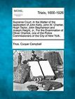 Supreme Court, in the Matter of the Application of John Kelly, John W. Chanler, Hugh Taylor, John Stephenson and Joseph Haight, Jr., for the Examination of Oliver Charlick, One of the Police Commissioners of the City of New York. by Thos Cooper Campbell (Paperback / softback, 2012)