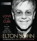 Love Is the Cure: On Life, Loss, and the End of AIDS by Sir Elton John (CD-Audio, 2013)