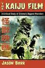 The Kaiju Film: A Critical Study of Cinema's Biggest Monsters by Jason Barr (Paperback, 2016)