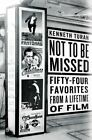 Not to be Missed: Fifty-four Favorites from a Lifetime of Film by Kenneth Turan (Hardback, 2008)
