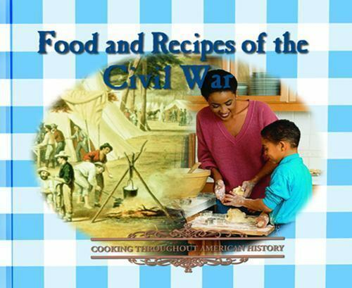 Food and Recipes of the Civil War (Cooking Throughout American History)
