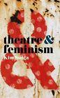 Theatre and Feminism by Kim Solga (Paperback, 2015)