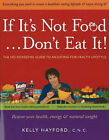 If it's Not Food, Don't Eat It!: The No-Nonsense Guide to an Eating-for-Health Lifestyle by Kelly Hayford (Paperback, 2005)