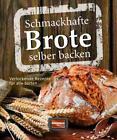 Schmackhafte Brote selber backen (2015, Gebundene Ausgabe)