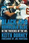 Black and Honolulu Blue: In the Trenches of the NFL by Keith Dorney (Paperback / softback, 2003)