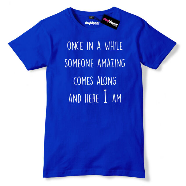 Once In A While Someone Amazing Comes Along  Mens Funny Premium T-Shirt