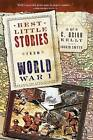 Best Little Stories from World War I: Nearly 100 True Stories by C Brian Kelly (Paperback / softback, 2015)