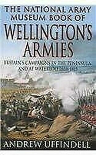 National Armee Museum Book Of Wellingtons Armeen: Britain's Triumphant Campaign