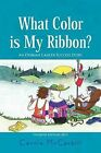 What Color Is My Ribbon?: An Ovarian Cancer Success Story by Carole McCaskill (Paperback / softback, 2011)