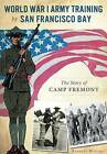 World War I Army Training by San Francisco Bay:: The Story of Camp Fremont by Barbara Wilcox (Paperback / softback, 2016)