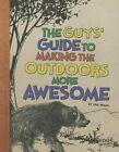 The Guys' Guide to Making the Outdoors More Awesome by Eric Braun (Hardback, 2014)