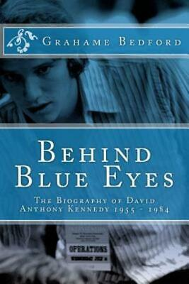 Behind Blue Eyes: The Biography Of David Anthony Kennedy 9781475281514 ...