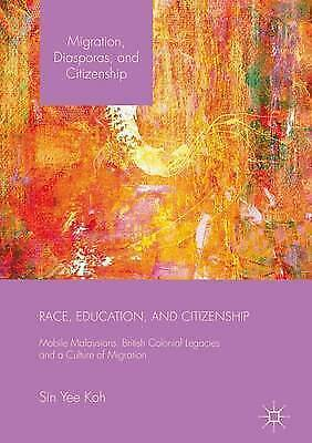 Race, Education & Citizenship: Mobile Malaysians, Sin Yee Koh BOOK (hb) Free P&P
