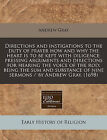 Directions and Instigations to the Duty of Prayer How and Why the Heart Is to Be Kept with Diligence: Pressing Arguments and Directions for Hearing the Voice of the Rod: Being the Sum and Substance of Nine Sermons / By Andrew Gray. (1698) by Andrew Gray (Paperback / softback, 2010)