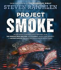 Project Smoke : Everything You Need to Know about Smoking--From Buying a Smoker to Turning Out 100 Unbeatable Recipes by Steven Raichlen (2016, Paperback)