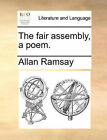 The Fair Assembly, a Poem. by Allan Ramsay (Paperback / softback, 2010)