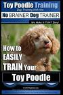 Toy Poodle Training Dog Training with the No Brainer Dog Trainer We Make It That Easy!: How to Easily Train Your Toy Poodle by MR Paul Allen Pearce (Paperback / softback, 2015)