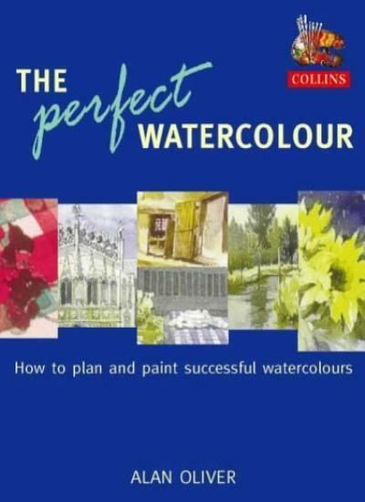 The Perfect Watercolour: How to plan and paint successful watercolours,Alan Oli