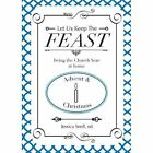 Let Us Keep the Feast: Living the Church Year at Home (Advent and Christmas) by Rachel Telander, Michelle Allen Bychek (Paperback / softback, 2013)