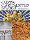 Carving Classical Styles in Wood by Frederick Wilbur (Paperback, 2004)