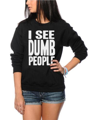 I See Dumb People Funny Slogan Youth /& Womens Sweatshirt