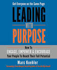 Leading with Purpose: How to Engage, Empower & Encourage Your People to Reach Their Full Potential by Marc Koehler (Paperback, 2015)
