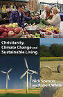 Christianity, Climate Change and Sustainable Living by Nick Spencer, Robert White (Paperback, 2007)