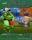 Frankly, I Never Wanted to Kiss Anybody!: The Story of the Frog Prince as Told by the Frog von Nancy Loewen (2013, Taschenbuch)