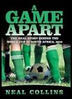 a Game Apart The Real Story Behind The World Cup in South Africa 2010 2009