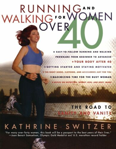 1 of 1 - Switzer, Kathrine, Running and Walking for Women over 40: The Road to Sanity and