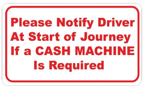 Please Notify Driver At Start of Journey if a CASH MACHINE Is Required G437