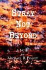 Stray Not Beyond by Michael B Pinkey (Hardback, 2002)