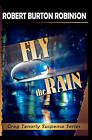 Fly the Rain: Greg Tenorly Suspense Series - Book 4 by Robert Burton Robinson (Paperback / softback, 2009)