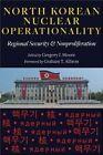 North Korean Nuclear Operationality: Regional Security and Nonproliferation by Johns Hopkins University Press (Hardback, 2014)