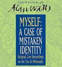 Myself: A Case of Mistaken Identity: Solving the Eternal Riddle of the Self with Zen Philosopher Alan Watts by Alan Watts (CD-Audio, 2005)