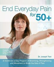 End Everyday Pain for 50+ : A 10-Minute-a-Day Program of Stretching,...