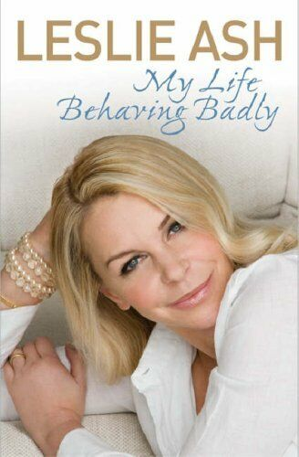 My Life Behaving Badly: The Autobiography,Leslie Ash- 9780752890883