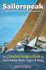 Sailorspeak: The Complete Insider's Guide to Yacht Racing Terms, Jargon & Slang by Bob Roitblat (Paperback / softback, 2009)