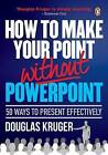 How to Make Your Point Without Powerpoint: 50 Ways to Present Effectively by Douglas Kruger (Paperback, 2015)