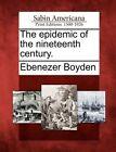 The Epidemic of the Nineteenth Century. by Ebenezer Boyden (Paperback / softback, 2012)