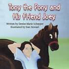 Tony the Pony and His Friend Joey by Illust Written by Denise Marie Schepper (Paperback / softback, 2011)
