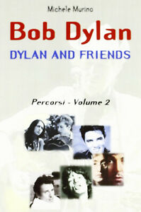 Bob Dylan. Dylan and friends. Percorsi. Vol. 2 - Murino Michele
