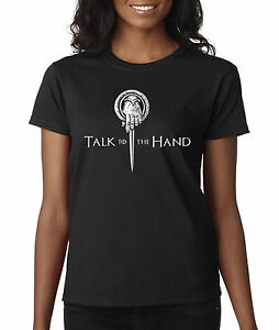 New-Way-406-Women-039-s-T-Shirt-Talk-To-The-Hand-Game-Of-Thrones-King
