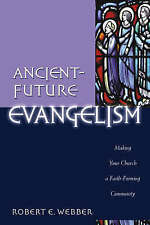 Ancient-future Evangelism: Making Your Church a Faith-forming Community by...