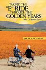 Taking the  E  Ride Through the Golden Years: What Can the Boomers Expect? by Mary Lou Parks (Paperback / softback, 2009)