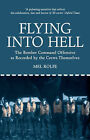 Flying into Hell: The Bomber Command Offensive as Recorded by the Crews Themselves by Mel Rolfe (Paperback, 2008)